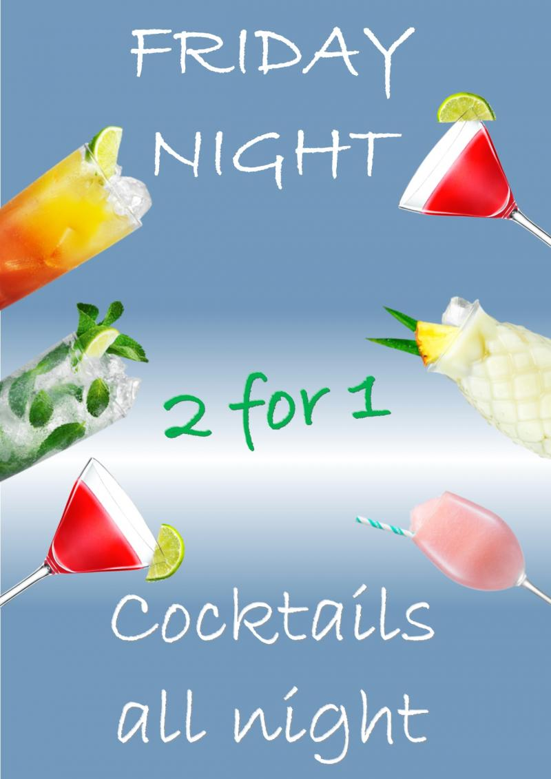 From 19.00 Until Midnight, 2 Cocktails For The Price of One,  Every Friday Night.