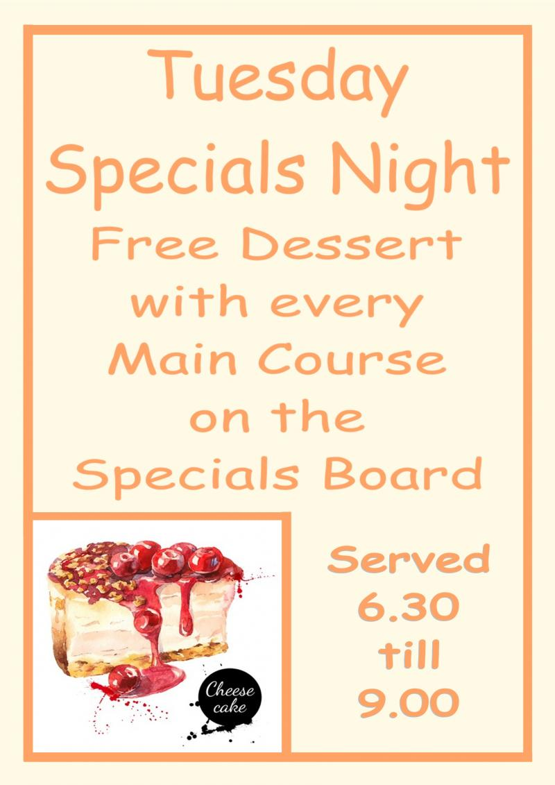 Tuesday   Specials Night  Free Dessert With Every Main Course  Served From The Specials Board